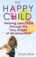 Happy Child : Everything You Need to Know to Raise Enthusiastic, Confident Children