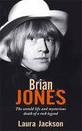 Brian Jones: The Untold Life and Mysterious Death of a Rock Legend