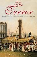 Terror: The Shadow of the Guillotine: France 1793-1794 - Graeme Fife - Hardcover