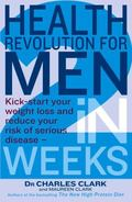 Health Revolution for Men : Kick-Start Your Weight Loss and Reduce Your Risk of Serious Dise...
