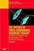 Physics of Three-Dimensional Radiation Therapy Conformal Radiotherapy, Radiosurgery, and Tre...