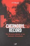 Chernobyl Record The Definitive History of the Chernobyl Catastrophe