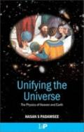 Unifying the Universe The Physics of Heaven and Earth