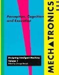 Perception, Cognition and Execution - Mechatronics Designing Intelligent Machines