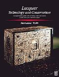 Lacquer :Technology and Conservation A Comprehensive Guide to the Technology and Conservatio...