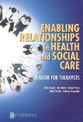 Enabling Relationships in Health and Social Care A Guide for Therapists