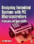 Designing Embedded Systems With PIC Microcontrollers Principles And Applications