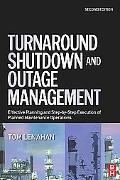 Turnaround, Shutdown And Outage Management Effective Planning And Step-by-Step Execution of ...