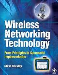 Wireless Networking Technology From Principles to Successful Implementation