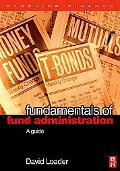 Fundamentals of Fund Administration A Complete Guide from Fund Set Up to Settlement And Beyond