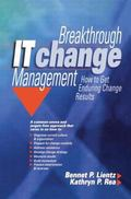 Breakthrough It Change Management How to Get Enduring Change Results