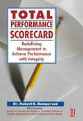 Total Performance Scorecard Redefining Management to Achieve Performance With Integrity