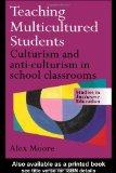 Teaching Multicultured Students: Culturism and Anti-culturism in the School Classroom (Studi...