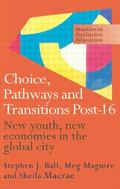 Choice, Pathways and Transitions Post-16 New Youth, New Economies in the Global City
