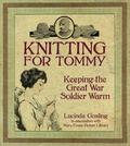 Knitting for Tommy : Keeping the Great War Soldier Warm