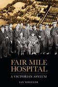 Fair Mile Hospital : A Victorian Asylum