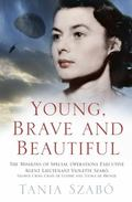 Young, Brave and Beautiful : The Missions of Special Operations Executive Lieutenant Violett...