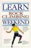 Learn Rock Climbing in a Weekend (Learn in a weekend)