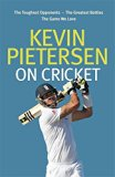 Kevin Pietersen on Cricket: The toughest opponents, the greatest battles, the game we love