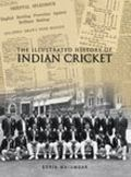 Illustrated History of Indian Cricket An Illustrated History