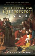 The Battle for Quebec 1759: Britain's Conquest of Canada