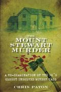 Mount Stewart Murder : A Re-Examination of the UK's Oldest Unsolved Murder Case