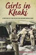 Girls in Khaki : A History of the ATS in the Second World War
