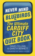 Never Mind the Bluebirds : The Ultimate Cardiff City Quizbook