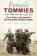 Female Tommies : The Frontline Women of the First World War
