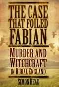 Case That Foiled Fabian : Murder and Witchcraft in Rural England