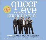 Queer Eye for the Straight Guy: The Fab 5's Guide to Looking Better, Cooking Better, Dressin...