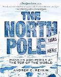 North Pole Was Here Puzzles And Perils at the Top of the World