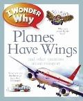 I Wonder Why Planes Have Wings : And Other Questions about Transportation