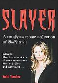 Slayer A Totally Awesome Collection of Buffy Trivia