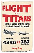 Flight of the Titans The Inside Story of the Airbus A380's Incredible Battle to Beat Boeing