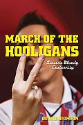 March of the Hooligans Soccer's Bloody Fraternity (Next Stop America)
