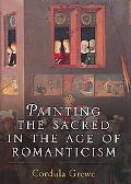 Painting the Sacred in the Age of Romanticism (Histories of Vision)