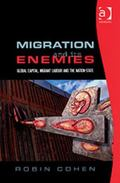 Migration And Its Enemies Global Capital, Migrant Labour And the Nation-state