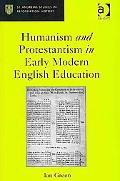 Humanism and Protestantism in Early Modern English Education (St. Andrews Studies in Reforma...