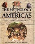 Mythology of the Americas An Illustrated Encyclopedia of Gods, Spirits and Sacred Places of ...