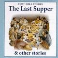 The Last Supper and Other Stories (First Bible Stories)