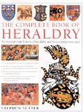 Complete Book of Heraldry An International History of Heraldry and Its Contemporary Uses