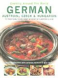 Cooking Around The World German, Austrian, Czech & Hungarian 70 Traditional Dishes From The ...