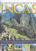 Illustrated Encyclopedia of the Incas The History, Legends, Myths And Culture of the Ancient...