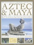 Illustrated Encyclopedia of the Aztec & Maya The Definitive Chronicle of the Ancient Peoples...