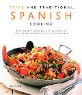 Tapas & Traditional Spanish Cooking The Authentic Taste of Spain 150 Sun-drenched Classic an...