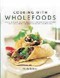 Cooking with Wholefoods: A guide to healthy natural ingredients, and how to use them with 10...