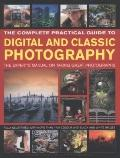 The Complete Practical Guide to Digital and Classic Photography: The Experts Manual on Takin...