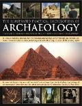 The Illustrated Practical Encyclopedia of Archaeology: The Key Sites, Those Who Discovered T...