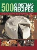 500 Christmas Recipes : Make Christmas special with this comprehensive collection of classic...